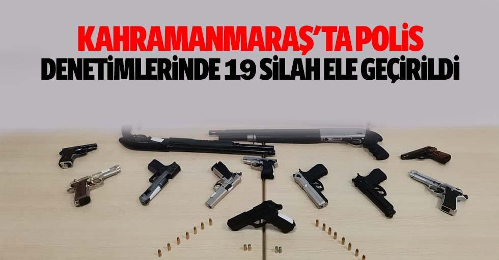 Kahramanmaraş'ta polis denetimlerinde 19 silah ele geçirildi