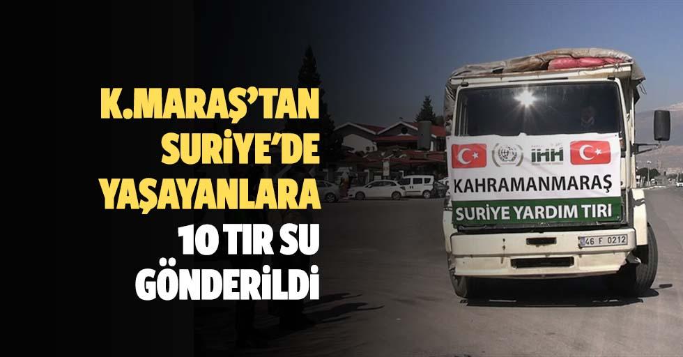Kahramanmaraş'tan Suriye'de yaşayanlara 10 tır su gönderildi