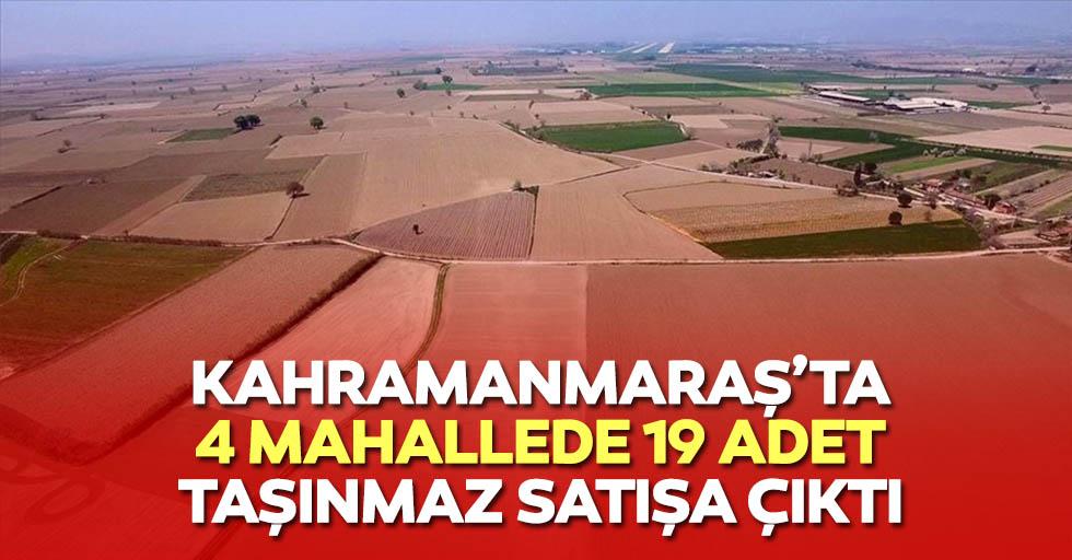 Kahramanmaraş'ta 4 mahallede 19 adet taşınmaz satışa çıktı