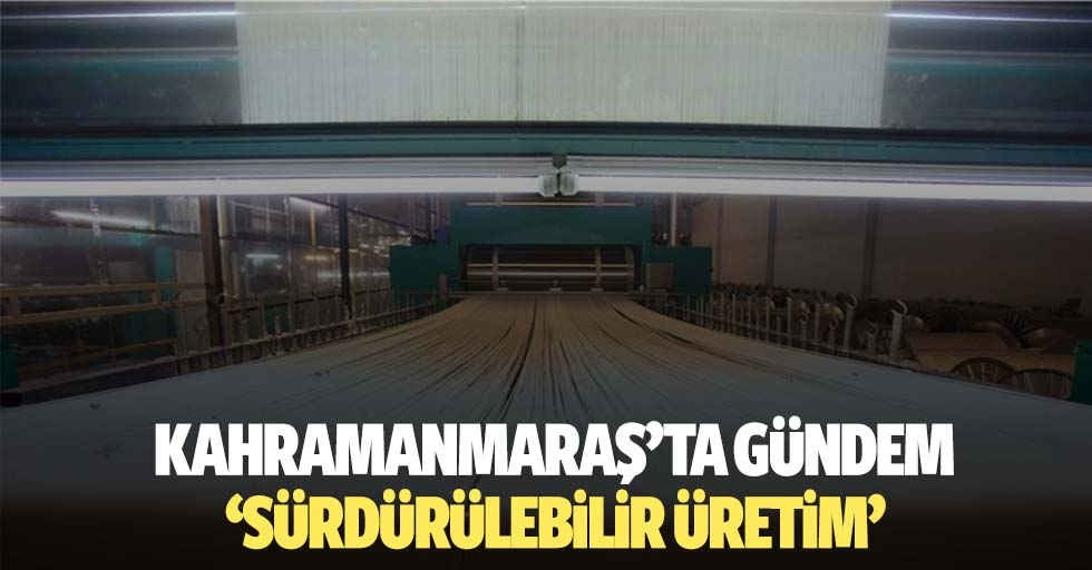 Kahramanmaraş'ta gündem 'sürdürülebilir üretim'