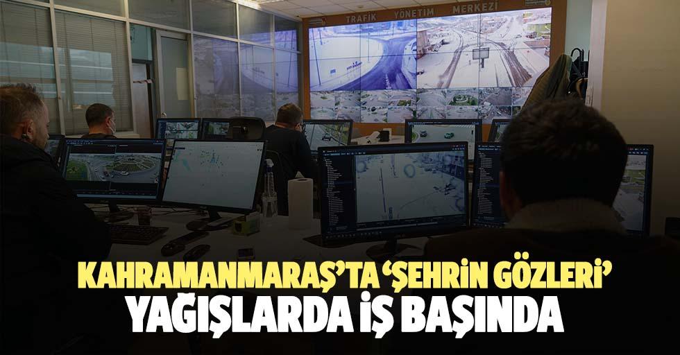 Kahramanmaraş'ta 'şehrin gözleri' yağışlarda iş başında