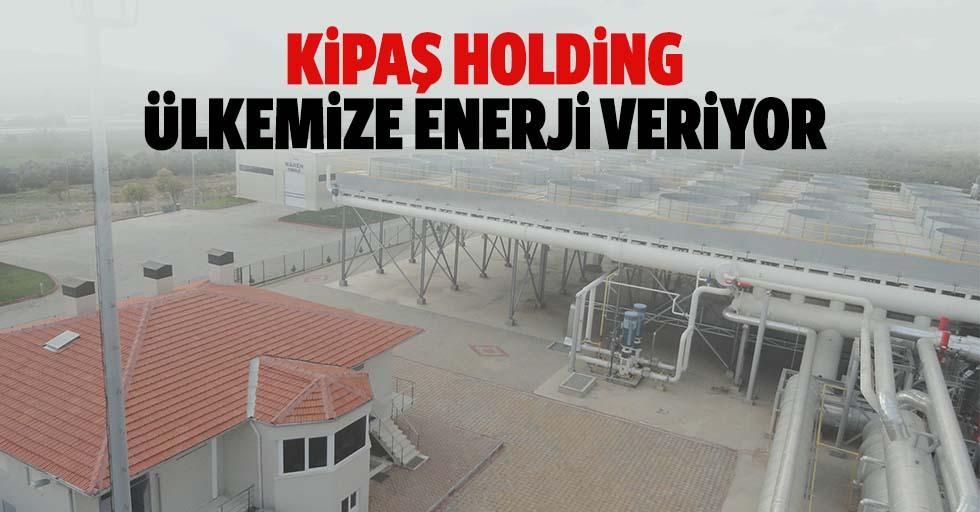 Kipaş Holding Ülkemize Enerji Veriyor