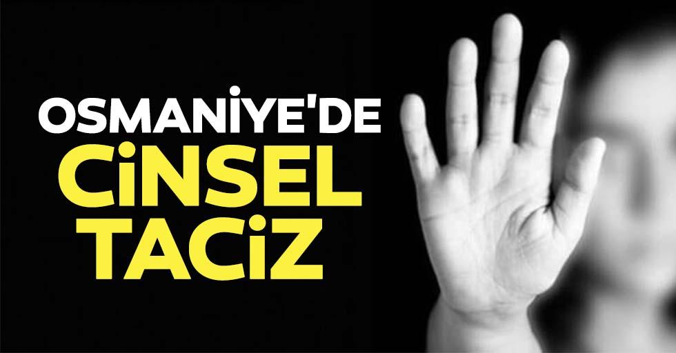 Osmaniye'de cinsel taciz
