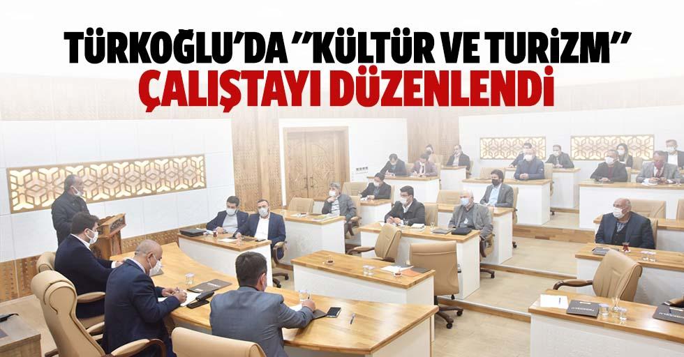 """Türkoğlu'da """"Kültür Ve Turizm"""" Çalıştayı Düzenlendi"""