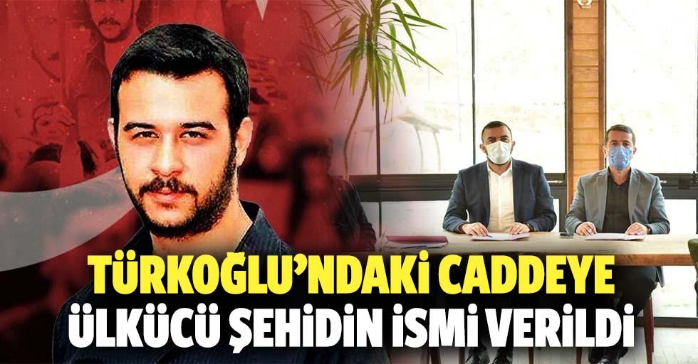 Türkoğlu'ndaki caddeye ülkücü şehidin ismi verildi