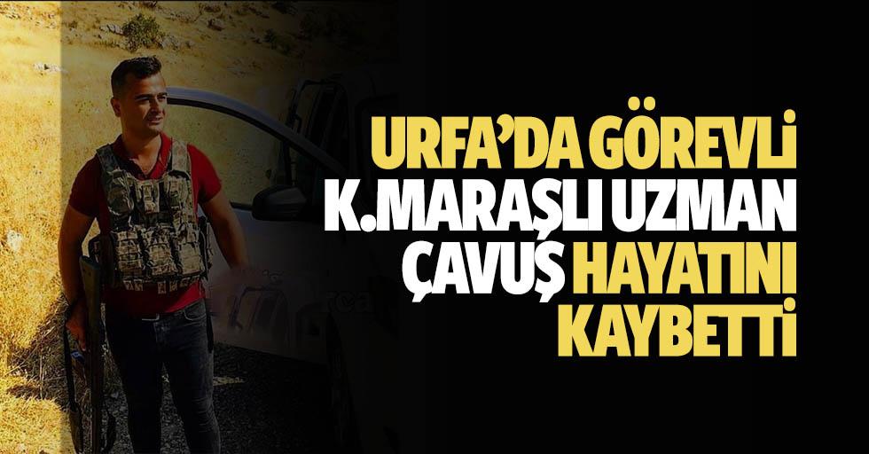 Urfa'da görevli Kahramanmaraşlı uzman çavuş hayatını kaybetti