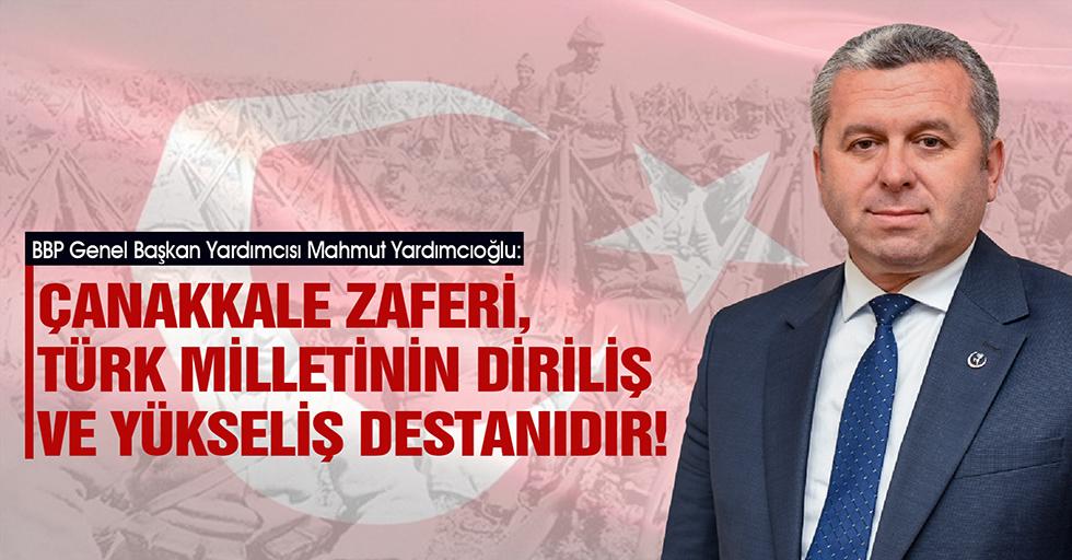 Yardımcıoğlu: Çanakkale Zaferi, Türk Milletinin Diriliş ve Yükseliş Destanıdır
