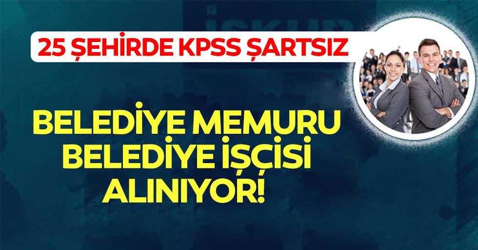 25 şehirde KPSS şartsız belediye memuru, Belediye işçisi alınıyor