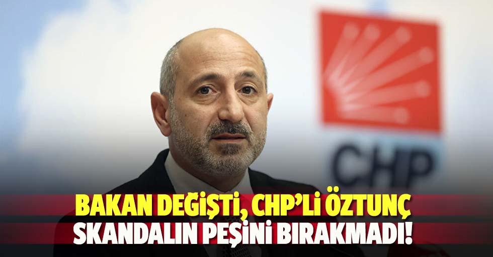 Bakan değişti, CHP'li Öztunç skandalın peşini bırakmadı!