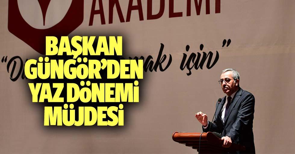 Başkan Güngör'den Yaz Dönemi Müjdesi