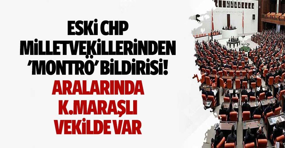 Eski CHP milletvekillerinden 'Montrö' bildirisi! Aralarında Kahramanmaraşlı vekilde var