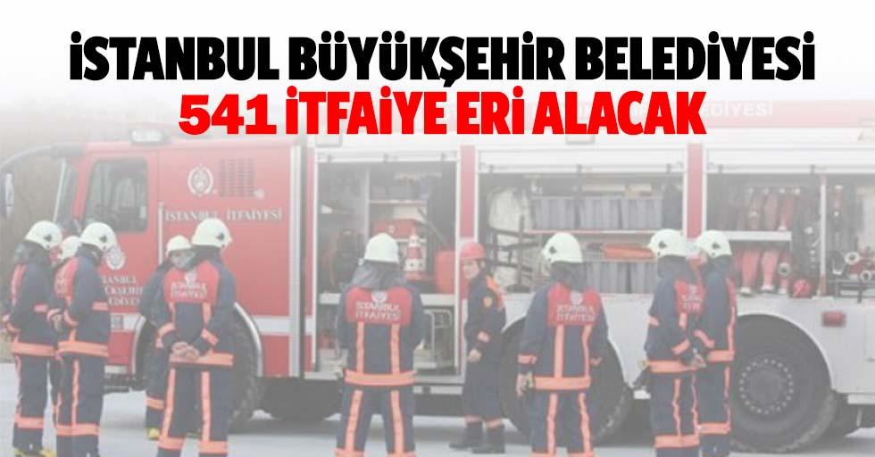 İstanbul Büyükşehir Belediyesi 541 itfaiye eri alacak