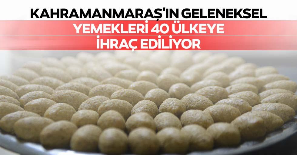 Kahramanmaraş'ın geleneksel yemekleri 40 ülkeye ihraç ediliyor