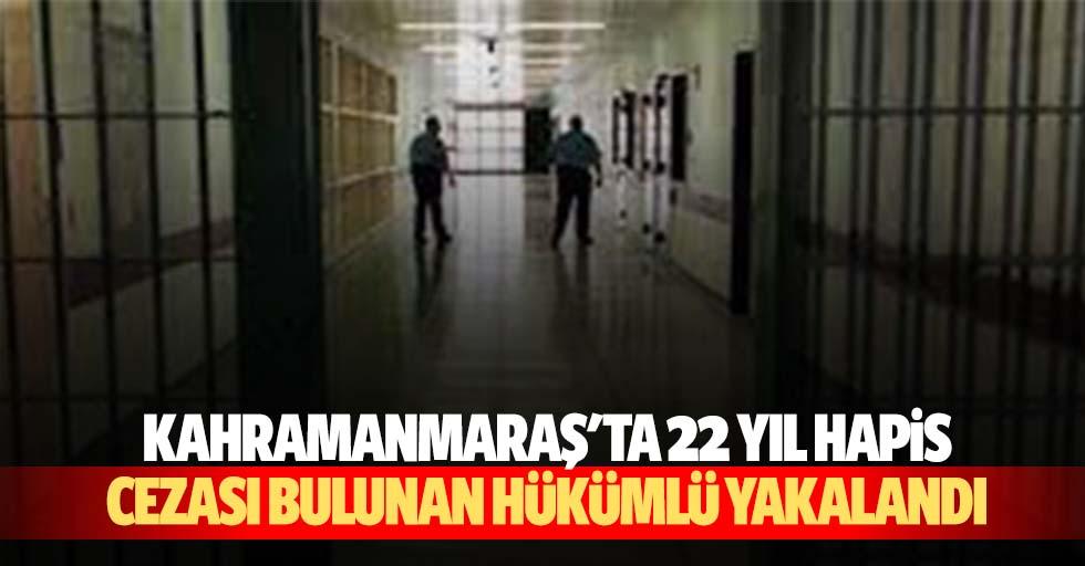 Kahramanmaraş'ta 22 yıl hapis cezası bulunan hükümlü yakalandı
