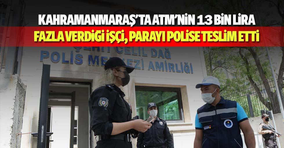 Kahramanmaraş'ta ATM'nin 13 bin lira fazla verdiği işçi, parayı polise teslim etti