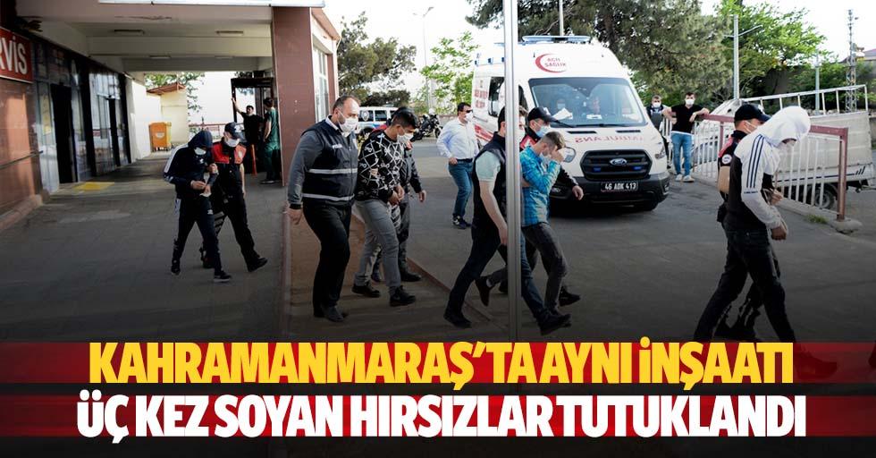Kahramanmaraş'ta aynı inşaatı üç kez soyan hırsızlar tutuklandı