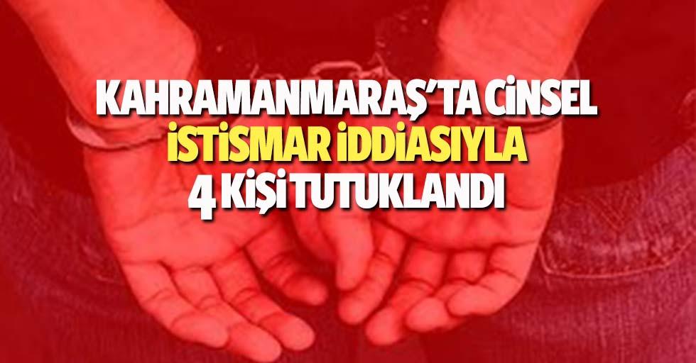 Kahramanmaraş'ta cinsel istismar iddiasıyla 4 kişi tutuklandı