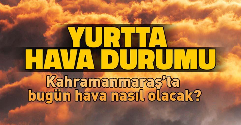 Kahramanmaraş'ta hava durumu bugün nasıl olacak