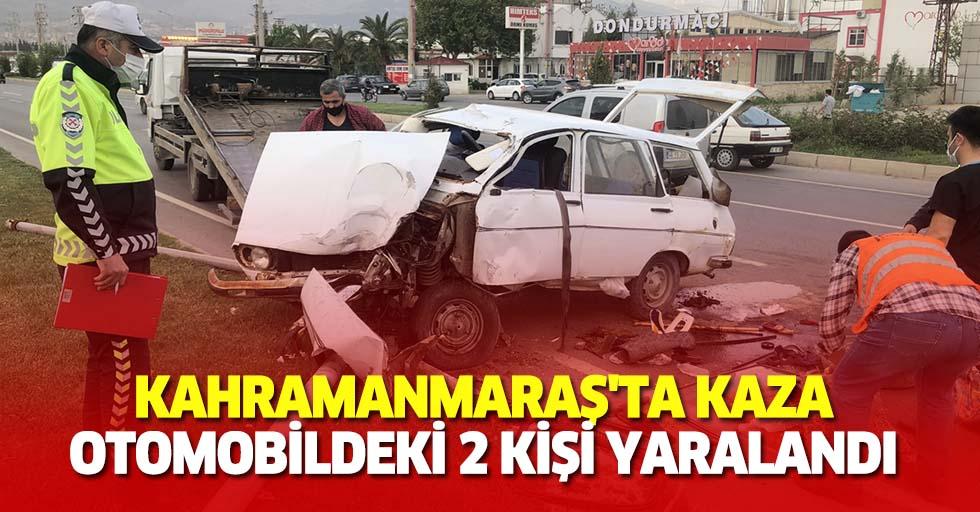 Kahramanmaraş'ta kaza, otomobildeki 2 kişi yaralandı