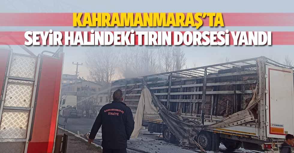 Kahramanmaraş'ta seyir halindeki tırın dorsesi yandı
