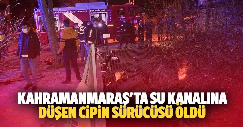 Kahramanmaraş'ta su kanalına düşen cipin sürücüsü öldü