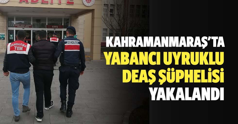 Kahramanmaraş'ta yabancı uyruklu DEAŞ şüphelisi yakalandı