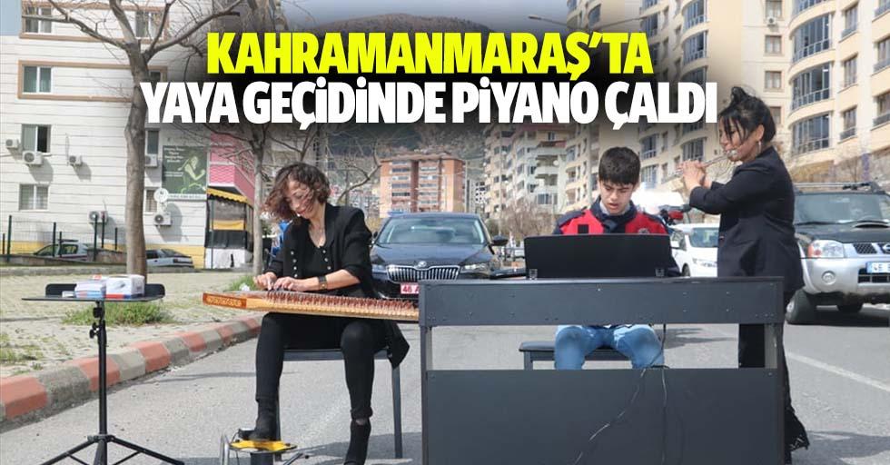 Kahramanmaraş'ta yaya geçidinde piyano çaldı