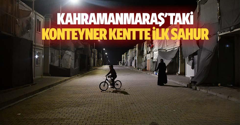 Kahramanmaraş'taki Konteyner Kentte İlk Sahur