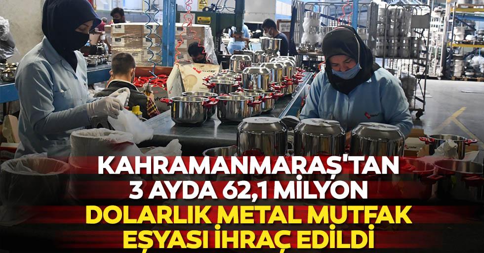 Kahramanmaraş'tan 3 ayda 62,1 milyon dolarlık metal mutfak eşyası ihraç edildi
