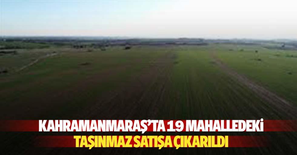 Kahramanmaraş'ta 19 Mahalledeki Taşınmaz Satışa Çıkarıldı