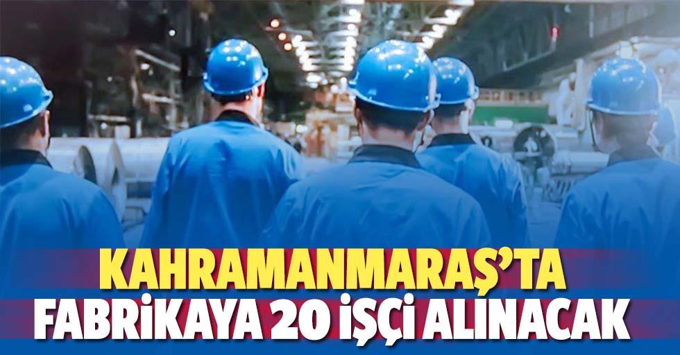 Kahramanmaraş'ta fabrikaya 20 işçi alınacak