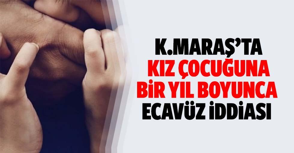Kahramanmaraş'ta kız çocuğuna 1 yıl boyunca tecavüz iddiası