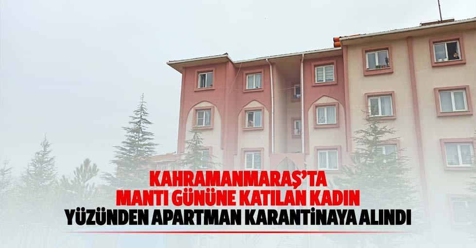 Kahramanmaraş'ta mantı gününe katılan kadın yüzünden apartman karantinaya alındı
