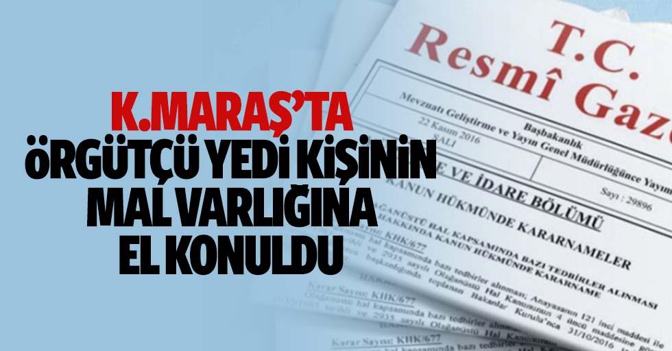 Kahramanmaraş'ta örgütçü 7 kişinin mal varlığına el konuldu