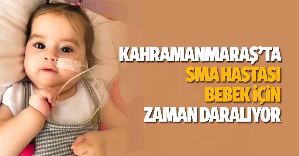 Kahramanmaraş'ta SMA hastası bebek için zaman daralıyor