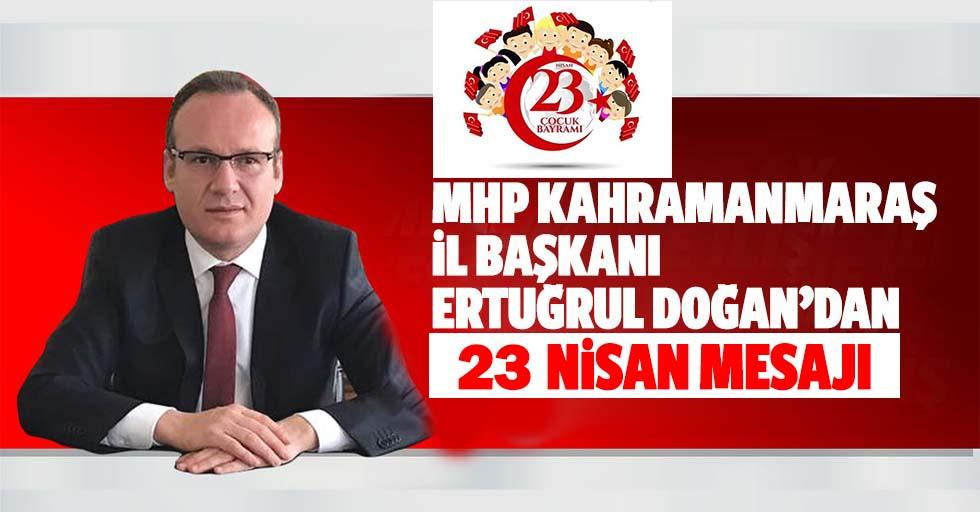 MHP İl başkanı Doğan'dan 23 Nisan mesajı