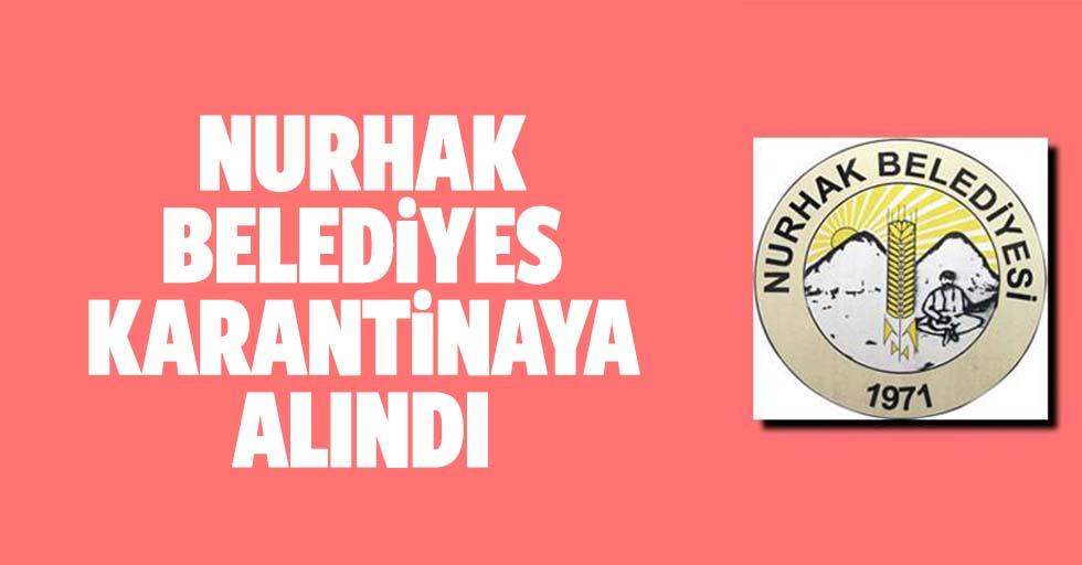 Nurhak belediyesi karantinaya alındı