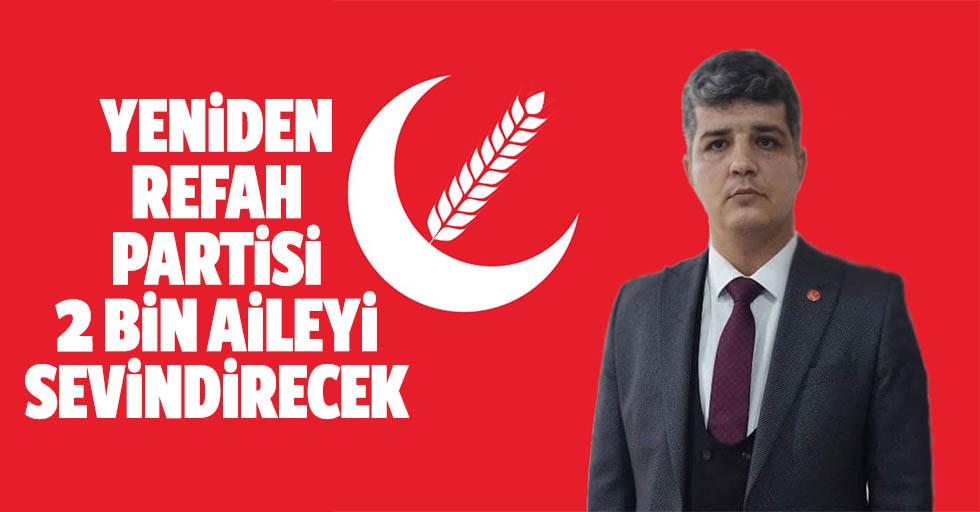 Yeniden Refah Partisi 2 bin aileyi sevindirecek