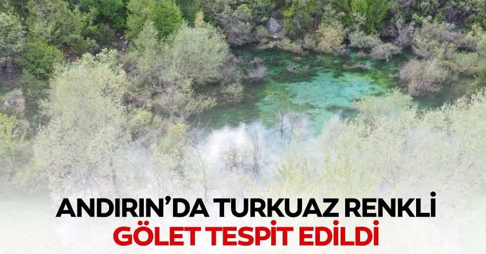 Andırın'da turkuaz renkli gölet tespit edildi