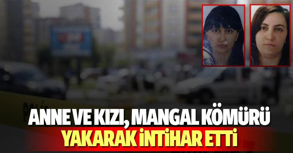 Anne ve kızı, mangal kömürü yakarak intihar etti