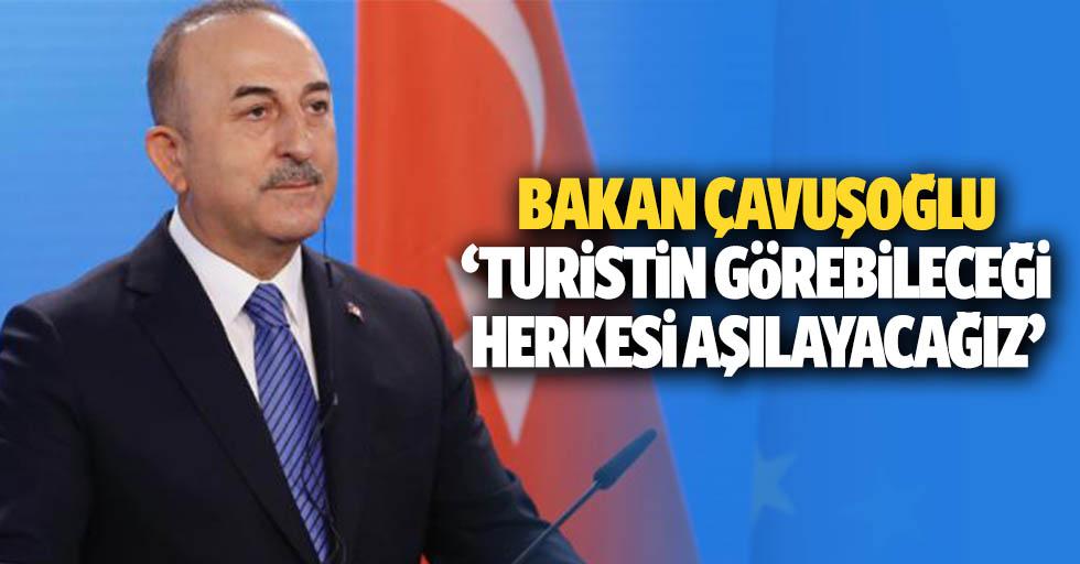 Bakan çavuşoğlu 'turistin görebileceği herkesi aşılayacağız'