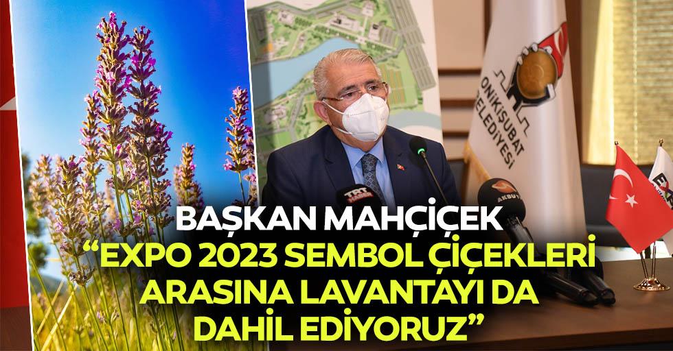 """Başkan Mahçiçek, """"Expo 2023 sembol çiçekleri arasına lavantayı da dahil ediyoruz"""""""