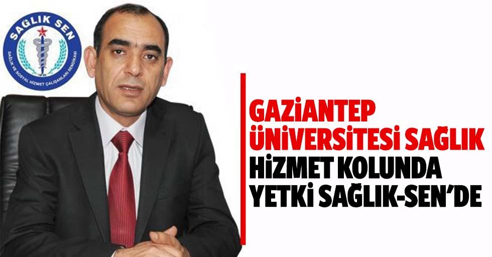 Gaziantep Üniversitesi sağlık hizmet kolunda yetki Sağlık-Sen'de