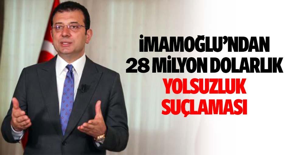 İmamoğlu'ndan 28 milyon dolarlık yolsuzluk suçlaması