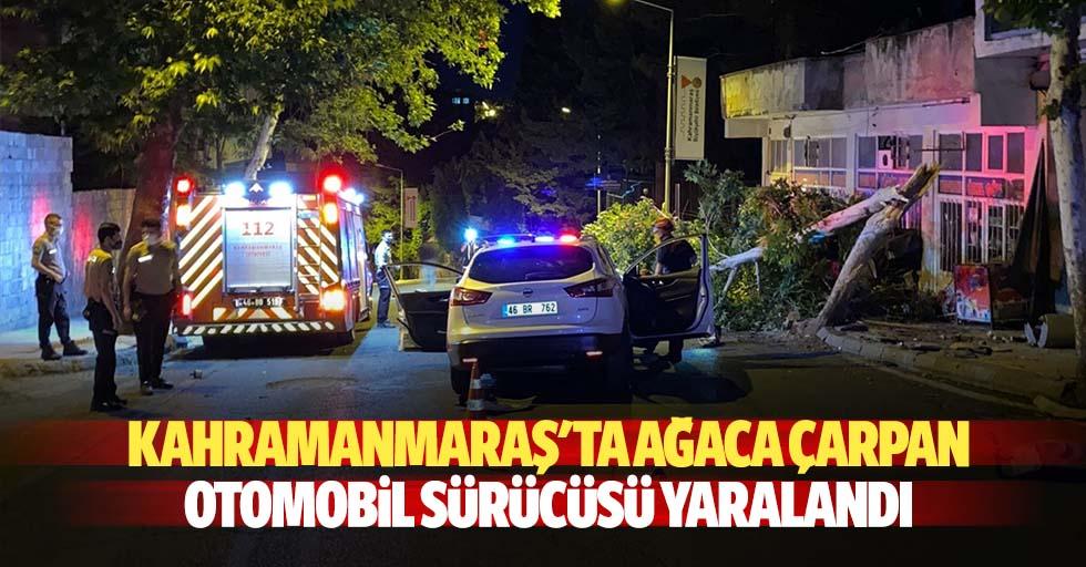 Kahramanmaraş'ta ağaca çarpan otomobil sürücüsü yaralandı