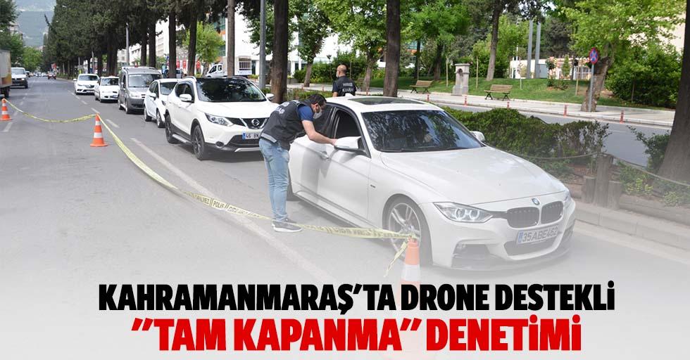 "Kahramanmaraş'ta drone destekli ""tam kapanma"" denetimi"