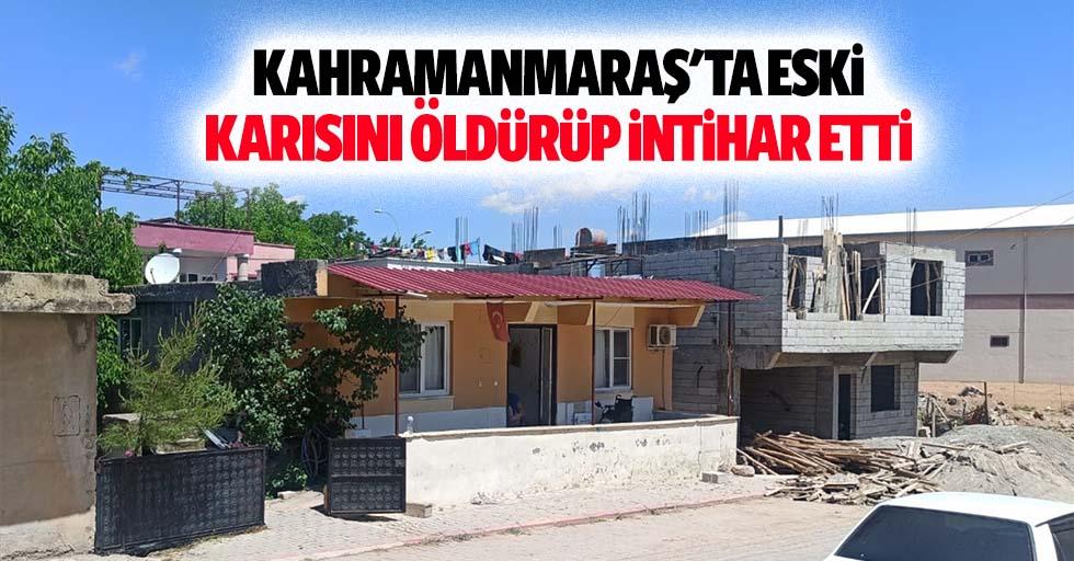 Kahramanmaraş'ta eski karısını öldürüp intihar etti