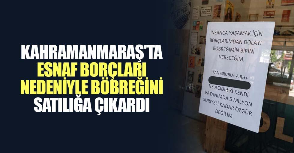 Kahramanmaraş'ta Esnaf Borçları Nedeniyle Böbreğini Satılığa Çıkardı