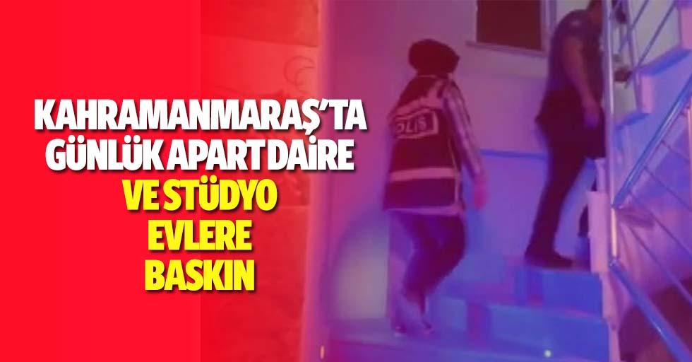 Kahramanmaraş'ta günlük apart daire ve stüdyo evlere baskın