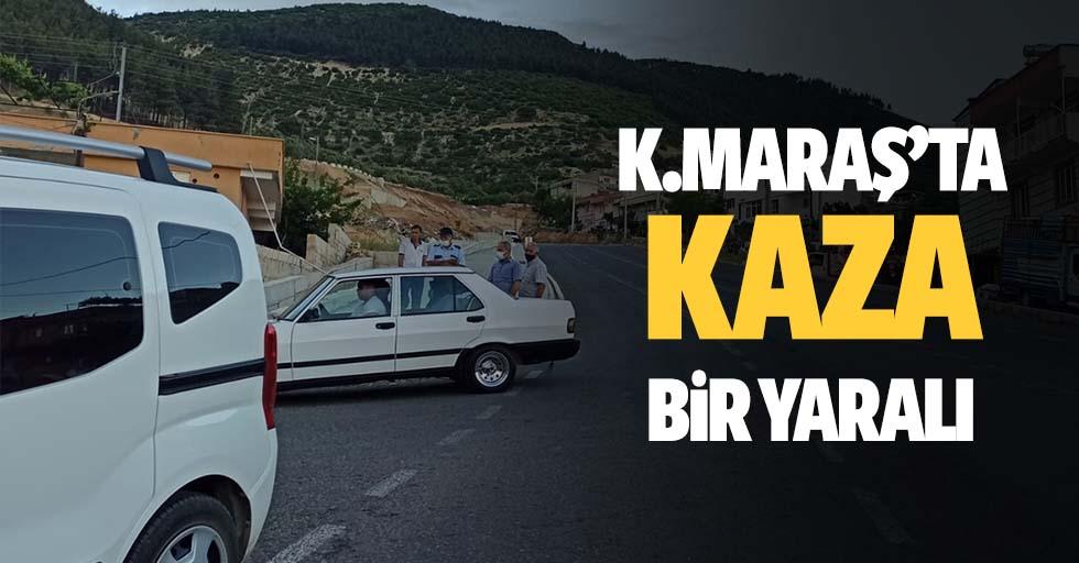 Kahramanmaraş'ta kaza bir yaralı